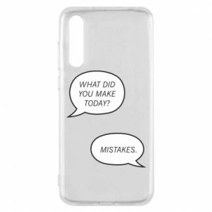 Huawei P20 Pro Case What did you make today? Mistakes.