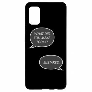 Samsung A41 Case What did you make today? Mistakes.