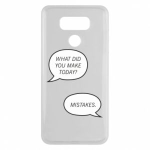 LG G6 Case What did you make today? Mistakes.