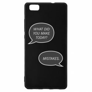 Huawei P8 Lite Case What did you make today? Mistakes.