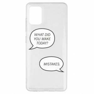 Samsung A51 Case What did you make today? Mistakes.