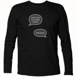 Koszulka z długim rękawem What did you make today? Mistakes.
