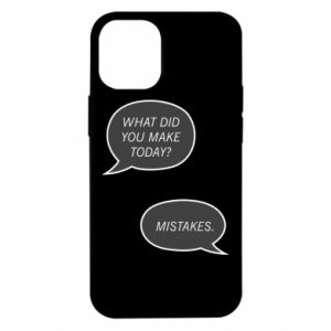 iPhone 12 Mini Case What did you make today? Mistakes.