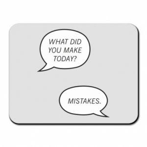 Podkładka pod mysz What did you make today? Mistakes.