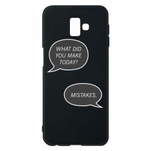 Etui na Samsung J6 Plus 2018 What did you make today? Mistakes.