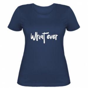 Damska koszulka What ever
