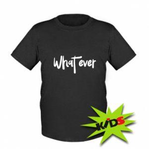 Dziecięcy T-shirt What ever