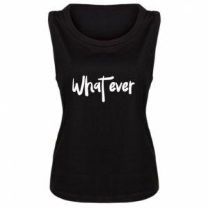 Damska koszulka bez rękawów What ever