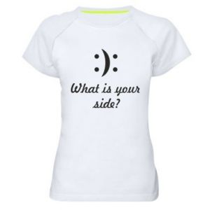 Women's sports t-shirt What is your side?