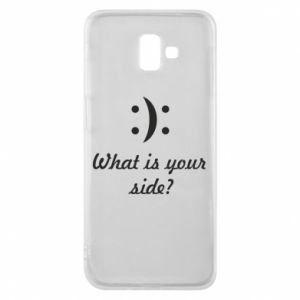 Phone case for Samsung J6 Plus 2018 What is your side?