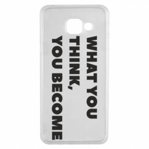 Etui na Samsung A3 2016 What you think you become