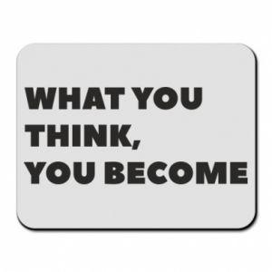Podkładka pod mysz What you think you become
