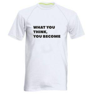 Koszulka sportowa męska What you think you become