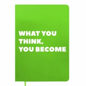 Notes What you think you become