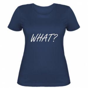 Damska koszulka WHAT?