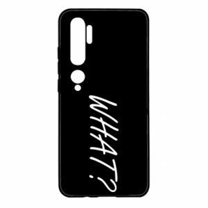 Xiaomi Mi Note 10 Case WHAT?