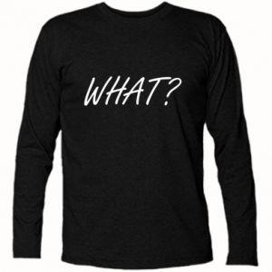 Koszulka z długim rękawem WHAT?