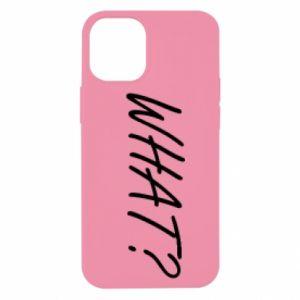 iPhone 12 Mini Case WHAT?