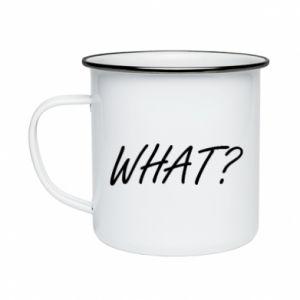Enameled mug WHAT?