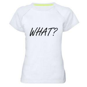 Women's sports t-shirt WHAT?