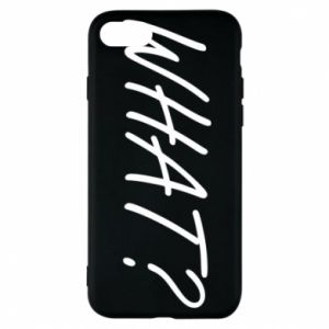 Phone case for iPhone 7 WHAT?