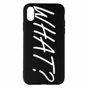 Phone case for iPhone X/Xs WHAT?