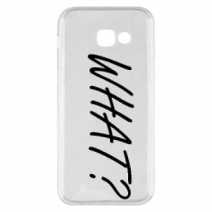 Phone case for Samsung A5 2017 WHAT?