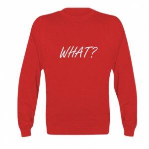 Kid's sweatshirt WHAT?