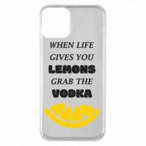 Phone case for iPhone 11 When life gives you a lemons grab the vodka