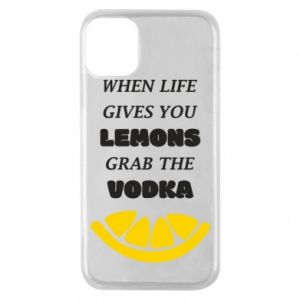 Phone case for iPhone 11 Pro When life gives you a lemons grab the vodka