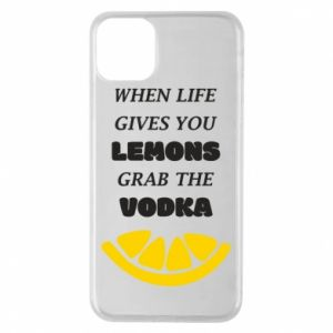 Phone case for iPhone 11 Pro Max When life gives you a lemons grab the vodka