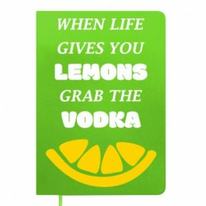 Notepad When life gives you a lemons grab the vodka
