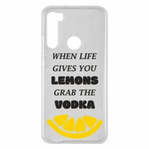 Xiaomi Redmi Note 8 Case When life gives you a lemons grab the vodka