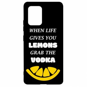 Samsung S10 Lite Case When life gives you a lemons grab the vodka