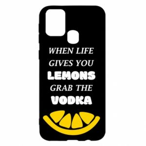 Samsung M31 Case When life gives you a lemons grab the vodka