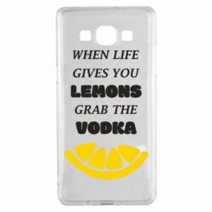 Samsung A5 2015 Case When life gives you a lemons grab the vodka