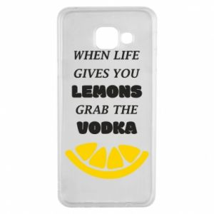 Samsung A3 2016 Case When life gives you a lemons grab the vodka
