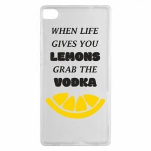 Huawei P8 Case When life gives you a lemons grab the vodka