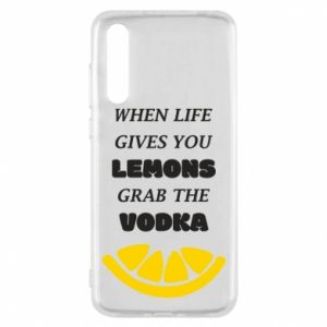 Huawei P20 Pro Case When life gives you a lemons grab the vodka