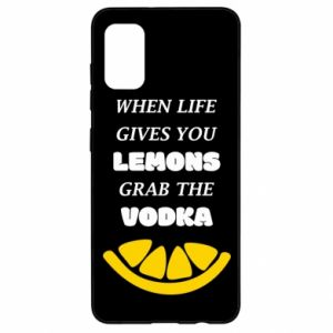 Samsung A41 Case When life gives you a lemons grab the vodka