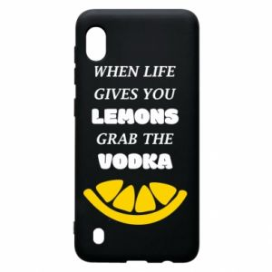 Samsung A10 Case When life gives you a lemons grab the vodka