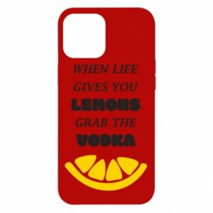 Etui na iPhone 12 Pro Max When life gives you a lemons grab the vodka