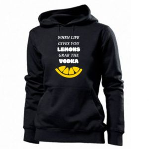 Women's hoodies When life gives you a lemons grab the vodka
