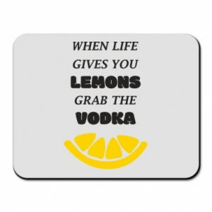 Mouse pad When life gives you a lemons grab the vodka