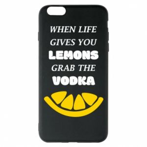Phone case for iPhone 6 Plus/6S Plus When life gives you a lemons grab the vodka
