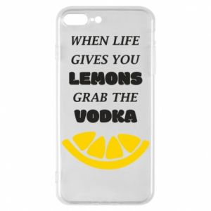 Phone case for iPhone 7 Plus When life gives you a lemons grab the vodka