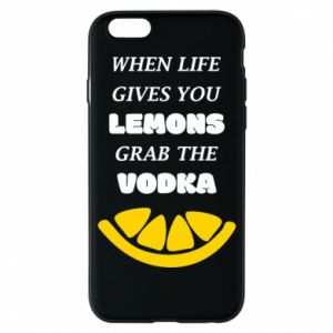 Phone case for iPhone 6/6S When life gives you a lemons grab the vodka