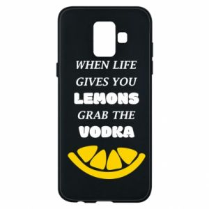 Phone case for Samsung A6 2018 When life gives you a lemons grab the vodka