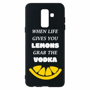 Phone case for Samsung A6+ 2018 When life gives you a lemons grab the vodka