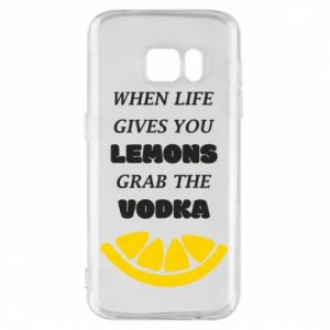 Phone case for Samsung S7 When life gives you a lemons grab the vodka